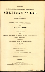 A COMPLETE HISTORICAL, CHRONOLOGICAL, AND GEOGRAPHICAL AMERICAN ATLAS, BEING A GUIDE TO THE HISTORY OF NORTH AND SOUTH AMERICA, AND THE WEST INDIES